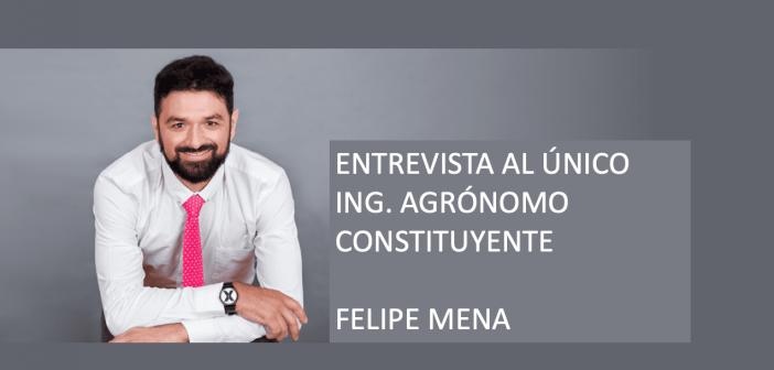 ENTREVISTA AL ÚNICO ING. AGRÓNOMO CONSTITUYENTE – FELIPE MENA
